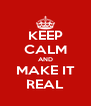 KEEP CALM AND MAKE IT REAL - Personalised Poster A4 size