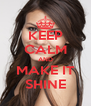 KEEP CALM AND MAKE IT SHINE - Personalised Poster A4 size