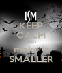 KEEP CALM AND make it SMALLER - Personalised Poster A4 size