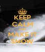 KEEP CALM AND MAKE IT SNOW - Personalised Poster A4 size