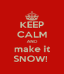 KEEP CALM AND make it SNOW!  - Personalised Poster A4 size