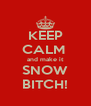 KEEP CALM  and make it SNOW BITCH! - Personalised Poster A4 size