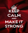 KEEP CALM AND MAKE IT STRONG - Personalised Poster A4 size