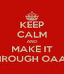 KEEP CALM AND MAKE IT THROUGH OAA'S - Personalised Poster A4 size