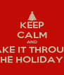 KEEP CALM AND MAKE IT THROUGH THE HOLIDAYS - Personalised Poster A4 size