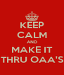 KEEP CALM AND MAKE IT THRU OAA'S - Personalised Poster A4 size