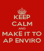 KEEP CALM AND MAKE IT TO AP ENVIRO - Personalised Poster A4 size