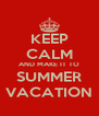 KEEP CALM AND MAKE IT TO SUMMER VACATION - Personalised Poster A4 size