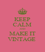 KEEP CALM AND MAKE IT VINTAGE  - Personalised Poster A4 size