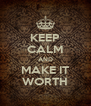 KEEP CALM AND MAKE IT WORTH - Personalised Poster A4 size