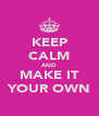 KEEP CALM AND MAKE IT YOUR OWN - Personalised Poster A4 size