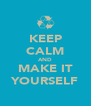 KEEP CALM AND MAKE IT YOURSELF - Personalised Poster A4 size