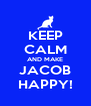 KEEP CALM AND MAKE JACOB HAPPY! - Personalised Poster A4 size