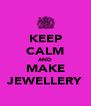 KEEP CALM AND MAKE JEWELLERY - Personalised Poster A4 size