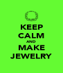 KEEP CALM AND MAKE JEWELRY - Personalised Poster A4 size