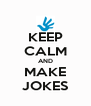 KEEP CALM AND MAKE JOKES - Personalised Poster A4 size