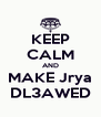 KEEP CALM AND MAKE Jrya DL3AWED - Personalised Poster A4 size