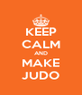 KEEP CALM AND MAKE JUDO - Personalised Poster A4 size