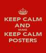 KEEP CALM AND MAKE KEEP CALM POSTERS - Personalised Poster A4 size