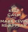 KEEP CALM AND MAKE KEVIN RE-APPEAR - Personalised Poster A4 size
