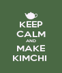 KEEP CALM AND MAKE KIMCHI  - Personalised Poster A4 size