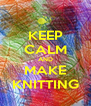 KEEP CALM AND MAKE KNITTING - Personalised Poster A4 size