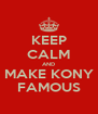 KEEP CALM AND MAKE KONY FAMOUS - Personalised Poster A4 size