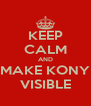 KEEP CALM AND MAKE KONY VISIBLE - Personalised Poster A4 size