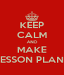 KEEP CALM AND MAKE LESSON PLANS - Personalised Poster A4 size