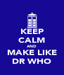 KEEP CALM AND MAKE LIKE DR WHO - Personalised Poster A4 size