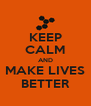 KEEP CALM AND MAKE LIVES BETTER - Personalised Poster A4 size