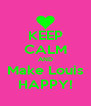 KEEP CALM AND Make Louis HAPPY! - Personalised Poster A4 size