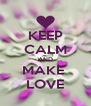 KEEP CALM AND MAKE  LOVE - Personalised Poster A4 size