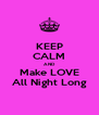 KEEP CALM AND Make LOVE All Night Long - Personalised Poster A4 size
