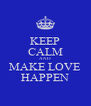 KEEP CALM AND MAKE LOVE HAPPEN - Personalised Poster A4 size