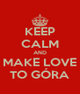 KEEP CALM AND MAKE LOVE TO GÓRA - Personalised Poster A4 size
