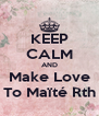 KEEP CALM AND Make Love To Maïté Rth - Personalised Poster A4 size