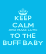 KEEP CALM AND MAKE LOVE TO THE BUFF BABY - Personalised Poster A4 size