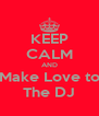 KEEP CALM AND Make Love to The DJ - Personalised Poster A4 size