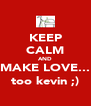 KEEP CALM AND MAKE LOVE... too kevin ;) - Personalised Poster A4 size