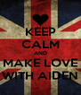 KEEP CALM AND MAKE LOVE WITH AIDEN - Personalised Poster A4 size