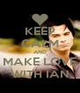 KEEP CALM AND MAKE LOVE WITH IAN - Personalised Poster A4 size