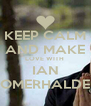 KEEP CALM AND MAKE LOVE WITH  IAN SOMERHALDER - Personalised Poster A4 size