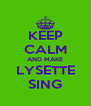 KEEP CALM AND MAKE LYSETTE SING - Personalised Poster A4 size