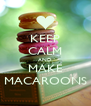 KEEP CALM AND MAKE MACAROONS - Personalised Poster A4 size