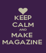KEEP CALM AND MAKE  MAGAZINE  - Personalised Poster A4 size