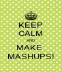 KEEP CALM AND MAKE  MASHUPS! - Personalised Poster A4 size