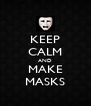 KEEP CALM AND MAKE MASKS - Personalised Poster A4 size