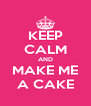 KEEP CALM AND MAKE ME A CAKE - Personalised Poster A4 size