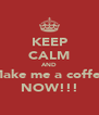 KEEP CALM AND Make me a coffee NOW!!! - Personalised Poster A4 size